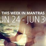 This Week in Mantras: June 24 – June 30