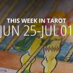 This Week in Tarot: June 25 – July 1